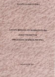 Antoni Bolesław Dobrowolski jako teoretyk organizacji szkolnictwa