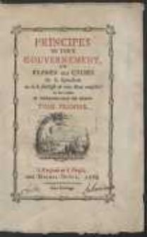 Principes De Tout Gouvernement Ou Examen Des Causes de la splendeur ou de la foiblesse de tout Etat [...]. T. 1-2