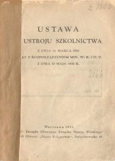 Ustawa o ustroju szkolnictwa : z dnia 11 marca 1932 wraz z rozporządzeniem Min. W. R. i O. P. z dnia 30 maja 1932 r