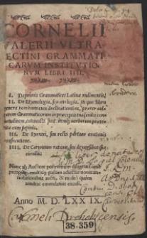 Cornelii Valerii Ultra[i]ectini Grammaticarum Institutionum Libri IIII