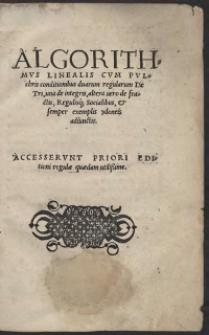 Algorithmus Linealis : Cum Pulchris conditionibus duarum regularum De Tri, una de integris, altera vero de fractis, Regulisq[ue], et semper exemplis ydoneis adiunctis
