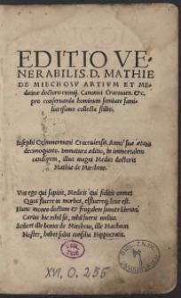 Editio Venerabilis D[omini] Mathie De Miechow artium Et Medicinae doctoris eximii [...] pro conservanda hominum sanitate familiarissimo collecta stillo