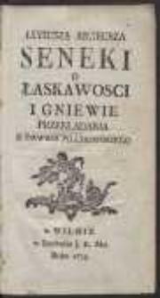 Luciusza Anneusza Seneki O Łaskawosci I Gniewie / Przekładania X. Dawida Pilchowskiego