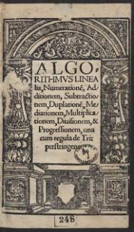 Algorithmus Linealis, Numeratione[m], Additionem, Subtractionem, Duplatione[m], Mediationem, Multiplicationem, Divisionem, et Progressionem, una cum regula de Tri: perstringens