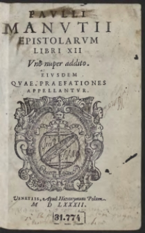 Paulli Manutii Epistolarum Libri XII, Uno nuper addito : Eiusdem Quae Praefationes Appellantur