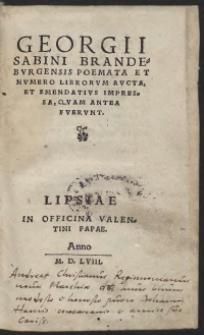 Georgii Sabini Brandeburgensis Poemata Et Numero Librorum Aucta, Et Emendatius Impressa, Quam Antea Fuerunt