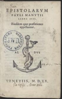 Epistolarum Pauli Manutii Libri IIII. Eiusdem quae praefationes appellantur