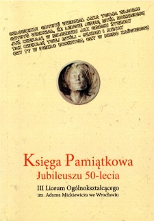 Księga pamiątkowa jubileuszu 50-lecia III Liceum Ogólnokształcącego im. Adama Mickiewicza we Wrocławiu