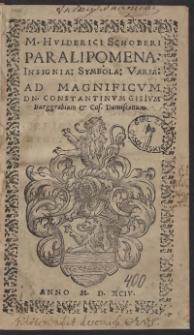 M. Hulderici Schoberi Paralipomena: Insignia: Symbola: Varia: Ad Magnificum D[omi]n[um] Constantinum Gisium Burggrabium et Co[n]s[iliarium] dantiscanum