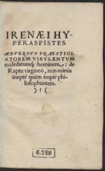 Irenaei Hyperaspistes Adversus Praestigiatorem Virulentum Maledicumq[ue] hominem: de Raptu virgineo, non minus inepte quam impie philosophantem