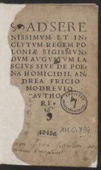 Ad Serenissimum Et Inclytum Regem Poloniae Sigismundum Augustum Lascius Sive De Poena Homicidii, Andrea Fricio Modrevio Authore
