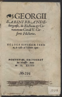 Georgii Sabini Brandeburgensis, de Electione et Coronatione Caroli V Caesaris Historia. Ecloga Eiusdem Sabini, de Gallo ad Ticinum rapto