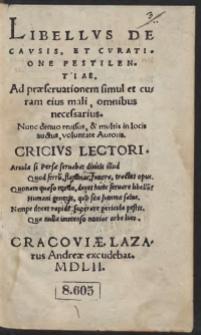 Libellus De Causis, Et Curatione Pestilentiae. Ad praeservationem simul et curam eius mali, omnibus necesarius. Nunc denuo revisus, et multis in locis auctus, voluntate Autoris