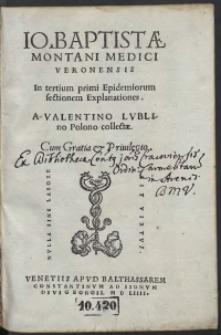 Io[annis] Baptistae Montani Medici Veronensis In tertium primi Epidemiorum sectionem Explanationes A valentino Lublino Polono collectae