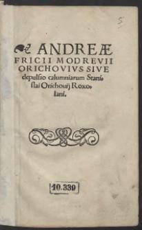 Andreae Fricii Modrevii Orichovius Sive depulsio calumniarum Stanislai Orichovii Roxolani