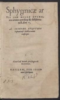 Sphygmicae artis Iam Mille Ducentos annos perditae et desideratae Libris V. A Iosepho Struthio Posnaniense Medico recens conscripti