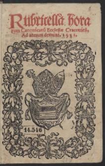 Rubricella horaru[m] Canonicaru[m] Ecclesiae Cracovien[sis] ad annum 1531