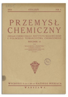 Przemysł Chemiczny : Organ Chemicznego Instytutu Badawczego i Polskiego Towarzystwa Chemicznego. R. XV, 5 styczeń 1931, z. 1
