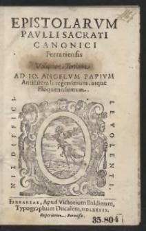 Epistolarum Paulli Sacrati Canonici Ferrariensis Volumen Tertium Aa Io[annem] Angelum Papium Antistitem Integerrimum, atque Eloquentissimum