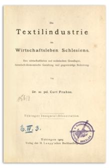 Die Textilindustrie im Wirtschaftsleben Schlesiens. Ihre wirtschaftlichen und technischen Grundlagen, historisch-ökonomische Gestaltung und gegenwärtige Bedeutung
