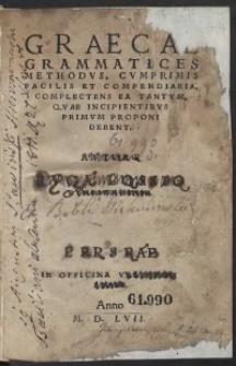 Graecae Grammatices Methodus, Cumprimis Pacilis Et Compendiaria, Complectens Ea Tantum, Quae Incipientibus Primum Deponi Debent