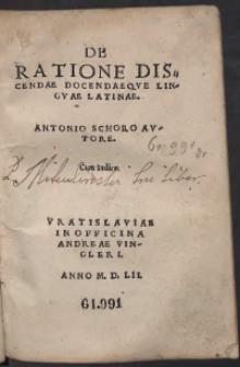 De Ratione Discendae Docentaeque Linguae Latinae. Antonio Schoro Auctore