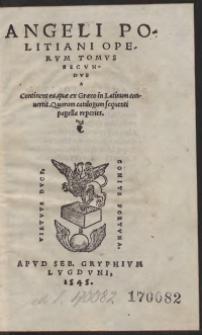 Angeli Politani Operum Tomus Secundus. Continens ea, quae ex Graeco in Latinum convertit. Quorum catalogum sequenti pagella reperies