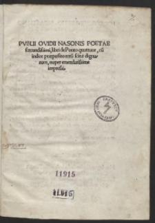 Publii Ovidii Nasonis Poetae foecundissimi, libri de Ponto quattuor, cu[m] indice praeposito reru[m] scitu dignarum, nuper emendatissime impressi