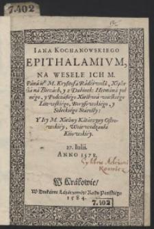 Iana Kochanowskiego Epithalamium Na Wesele [...] Krzysztofa Radziwiła Y [...] Katarzyny Ostrowskiey [...]