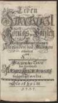 Leben Stanislai I. Königs von Pohlen mit Nöthigen Anmerckungen Erkunden und Müntzen / erleütert von S.*** ; Welchem das Leben des Cardinals Michael Radzieiowski beÿgefüget worden
