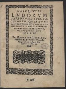 Descriptio Ludorum Variorumq[ue] Spectaculorum, Quae Sunt Constantinopoli Peracta In Celebritate Circumcisionis Filii Turcici Imperatoris [...] Aedita