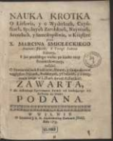 Nauka Krotka O Lichwie, y o Wyderkach, Czynszach [...] w Ksiąszce przez X. Marcina Smigleckiego [...] Pisaney [...] do Druku Podana