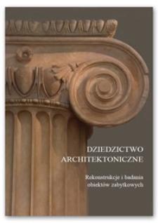 Dziedzictwo architektoniczne : rekonstrukcje i badania obiektów zabytkowych