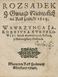 Kalendarz świąt rocznych na rok 1615 Wawrzyńca Jakobeiusa Kurzelowiti, nauk wyzwolonych mistrza i filozofiej doktora...
