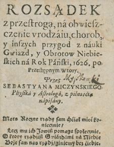Rozsądek z przestrogą na obwieszczenie urodzaju, chorób i inszych przygód z nauki gwiazd i obrotów niebieskich na rok 1626 Przez Sebastiana Miczyńskiego