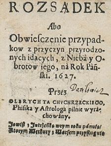 Rozsądek Abo Obwieszczenie Przypadków Z Przyczyn Przyrodoznych Idących 1627 Przez Olbrychta Chuchrzeckiego