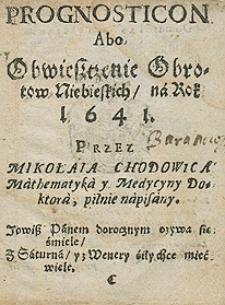 Prognosticon abo obwieszczenie obrotów niebieskich na rok 1641 przez Mikołaja Chodowica [...]