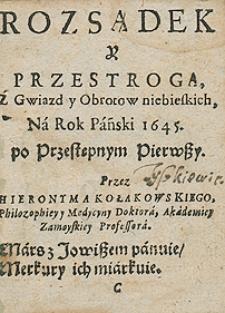 Rozsądek i przestroga z gwiazd i obrotów niebieskich na rok 1645 Przez Hieronyma Kołakowskiego [...]