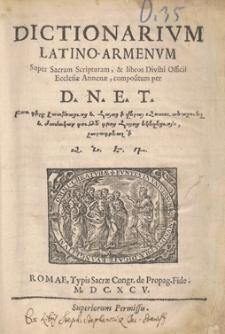 Dictionarium Latino-Armenum Super Sacram Scripturam, et libros Divini Offficii Ecclesiae Armenae, compositum per D. N. E. T.