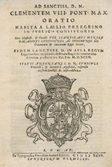Ad Sanctiss[imum] [...] Clementem VIII Pont[ificem] Max[imum] Oratio Habita A Laelio Peregrino In Publico Consistorio [...]
