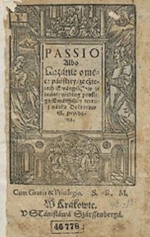 Passio Albo Kazanie o męce pańskiey ze czterech Ewangelistow zebrane według prostego Ewangeliey textu z nauką Doktorow S[więtych] przydana