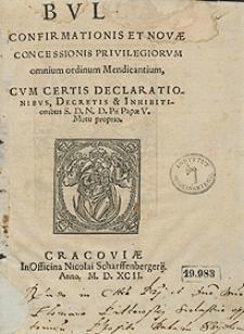 Bulla Confirmationis Et Novae Concessionis Privilegiorum omnium ordinum Mendicantium, Cum Certis Declarationibus, Decretis et Inhibitionibus [...] Pii Papae V. Motu proprio