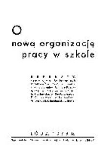 O nową organizację pracy w szkole : referaty wygłoszone na konferencjach rejonowych nauczycieli m. Łodzi