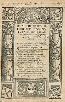 C[aii] Plinii Secundi Liber Septimus Naturalis Historiae Cum Annotationibus [...] Volfgangi Guglinger quam emendatissime impressus