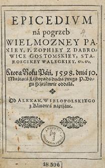 Epicedium na pogrzeb [...] Zophiey [...] Gostomskiey [...] od Alex[andra] Wielopolskiego [...] napisane