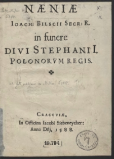 Neniae Ioach[imi] Bilscii [...] in funere Divi Stephani I Polonorum Regis