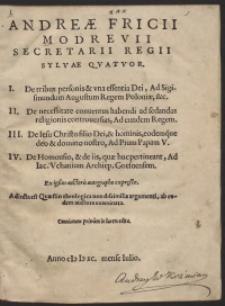 Andreae Fricii Modrevii Secretarii Regii Sylvae Quattuor [...] Adiecta est Quaestio theologica [...]