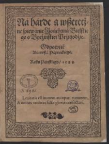Na harde a wszeteczne spiewanie Joachima Bielskiego o Byczinskiei Przigodzie Odpowieć Bartosza Paprockiego