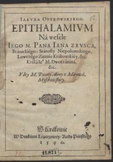Jakuba Ostrowskiego Epithalamium Na wesele [...] Iana [...] Branickiego [...] i [...] Anny [...] Myszkowskiej
