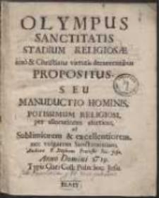 Olympus Sanctitatis Stadium Religiosae imo & Christianae virtutis decurrentibus Propositus Seu Manuductio Hominis […] Religiosi per allocutions asceticas […]. [Ps 1-3]
